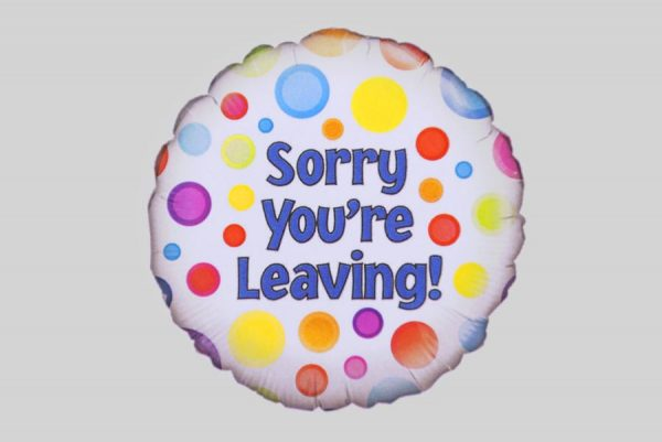 Sorry youre leaving spotty Helium Balloons